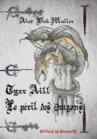 Alex Fick-Muller - Tyrr Aill, le péril des dragons - Roman d'aventures fantastique.