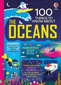 Alex Frith et Minna Lacey - 100 Things to Know about the Oceans.