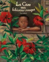 Alex Godard - La Case aux hibiscus rouges.