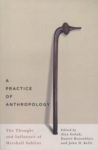 Alex Golub et Daniel Rosenblatt - A Practice of Anthropology - The Thought and Influence of Marshall Sahlins.