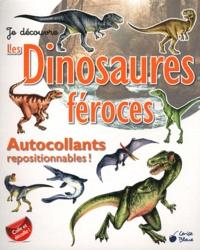 Alex Guichard et Armelle Drouin - Je décovre les dinosaures féroces - Autocollants repositionnables !.