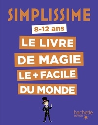 Alex H et Roxane Lapassade - Le livre de magie le plus facile du monde.