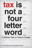 Alex Himelfarb et Jordan Himelfarb - Tax Is Not a Four-Letter Word - A Different Take on Taxes in Canada.