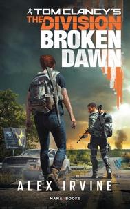 Alex Irvine - Tom Clancy's The Division - Broken Dawn.