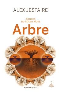 Alex Jestaire - Contes du Soleil Noir Tome 2 : Arbre.