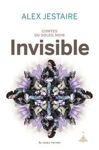 Alex Jestaire - Contes du Soleil Noir Tome 3 : Invisible.