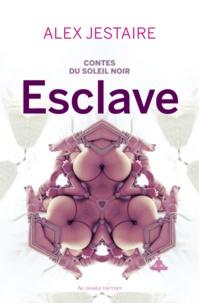 Alex Jestaire - Contes du soleil noir - Esclave.