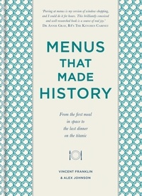 Alex Johnson et Vincent Franklin - Menus that Made History - Over 2000 years of menus from Ancient Egyptian food for the afterlife to Elvis Presley's wedding breakfast.