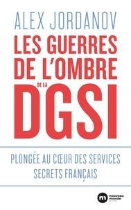 Alex Jordanov - Les guerres de l'ombre de la DGSI - Plongée au cur des services secrets français.