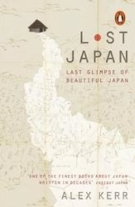 Alex Kerr - Lost Japan - Last Glimpse of Beatiful japan.