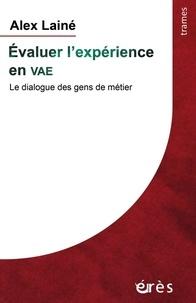 Evaluer l'expérience en VAE- Le dialogue des gens de métier - Alex Lainé |