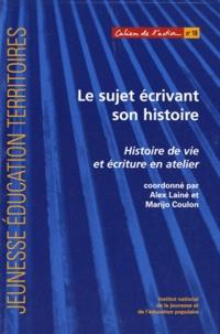 Alex Lainé et Marijo Coulon - Le sujet écrivant son histoire - Histoire de vie et écriture en atelier.