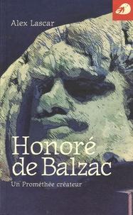 Alex Lascar - Honoré de Balzac - Un Prométhée créateur.