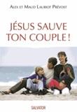 Alex Lauriot Prévost et Maud Lauriot Prévost - Jésus sauve ton couple !.