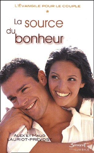 Alex Lauriot Prévost et Claude Lauriot-Prévost - L'évangile pour le couple - Tome 1, La source du bonheur.