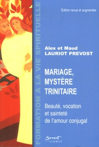 Alex Lauriot Prévost et Maud Lauriot Prévost - Mariage, mystère trinitaire - Beauté, vocation et sainteté de l'amour conjugal.
