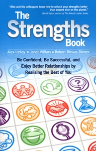 Alex Linley et Janet Willars - The Strengths Book - Be Confident, Be Successful, and Enjoy Better Relationships by Realising the Best of You.