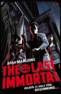 Alex Marlowe - The Last Immortal - Book 1.