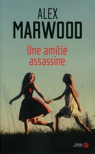 Alex Marwood - Une amitié assassine.
