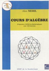 Alex Meril - Cours d'algèbre - (Préparation CAPES de Mathématiques) avec 193 exercices.