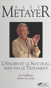 Alex Métayer - L'ancien et le nouveau, mais pas le Testament.