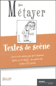 Alex Métayer - Textes de scène - L'Ancien et le Nouveau mais pas le testament, Famille je vous Haime, Alex perd la tête, Le clone d'Alex.