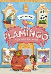 Alex Milway - Hôtel Flamingo Tome 1 : Tout beau, tout neuf !.