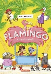 Alex Milway - Hôtel Flamingo Tome 2 : Coup de chaud !.