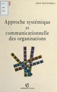 Alex Mucchielli - Approche systémique et communicationnelle des organisations.
