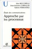 Alex Mucchielli et Jean-Antoine Corbalan - Etude des communications - Approche par les processus.