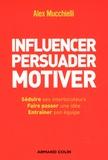 Alex Mucchielli - Influencer, persuader, motiver - De nouvelles techniques.