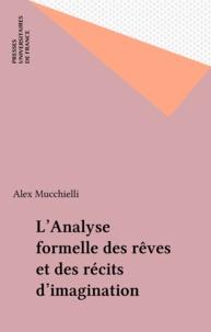 Alex Mucchielli - L'analyse formelle des rêves et des récits d'imagination.