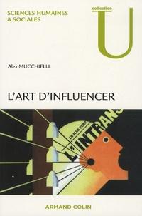 Alex Mucchielli - L'art d'influencer - Analyse des techniques de manipulation.