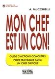 Alex Mucchielli - Mon chef est un con - Guide d'actions concrètes pour travailler avec un chef difficile.