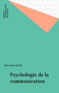 Alex Mucchielli - Psychologie de la communication.