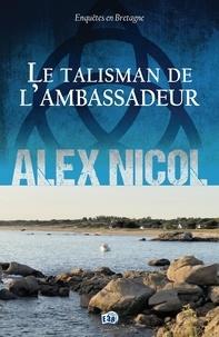 Alex Nicol - Enquêtes en Bretagne  : Le Talisman de l'ambassadeur.