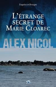 Alex Nicol - L'étrange secret de Marie Cloarec - Enquêtes en Bretagne.