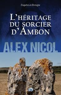 Alex Nicol - L'héritage du sorcier d'Ambon.