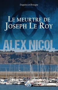 Alex Nicol - Le meurtre de Joseph Le Roy.