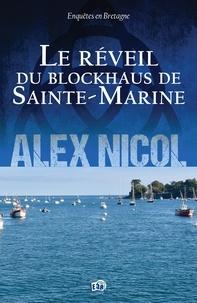 Alex Nicol - Le réveil du blockhaus de Sainte-Marine - Enquêtes en Bretagne.