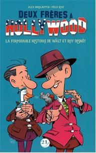Alex Nikolavitch - Deux frères à Hollywood - La formidable histoire de Walt et Roy Disney.