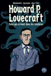 Alex Nikolavitch et Marco Gervasio - Howard P. Lovecraft - Celui qui écrivait dans les ténèbres.