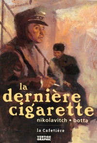 Alex Nikolavitch et Marc Botta - La dernière cigarette.