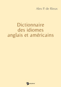 Alex P. de Rieux - Dictionnaire des idiomes anglais et américains.