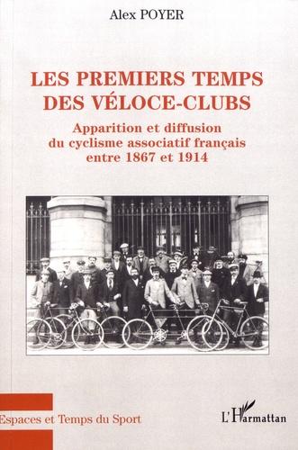 Alex Poyer - Les premiers temps des véloce-clubs - Apparition et diffusion du cyclisme associatif français entre 1867 et 1914.