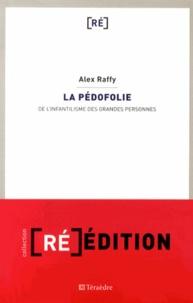 Alex Raffy - La pédofolie - De l'infantilisme des grandes personnes.