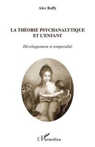 Alex Raffy - La théorie psychanalytique de l'enfant - Développement et temporalité.