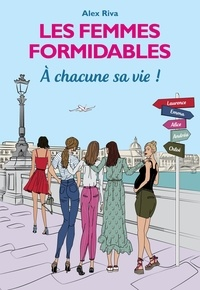 Alex Riva - Les Femmes formidables - À chacune sa vie ! - Tome 4 de la série des Femmes Formidables.