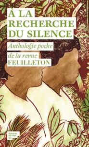 A la recherche du silence - Anthologie poche de la revue Feuilleton.pdf