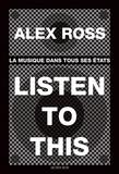 Alex Ross - Listen to this - La musique dans tous ses états.